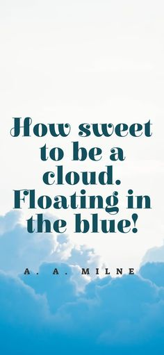 How sweet to be a cloud. Floating in the blue! - A. A. Milne Wacky Quotes, New Quotes, Thunder Quotes, Confused Quotes, Cloud Quotes, Connection Quotes, Yellow Quotes, One Sided Love, Everyday Quotes