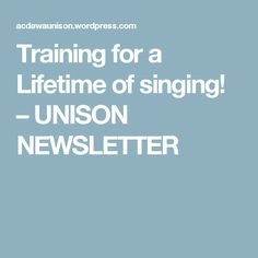 Training for a Lifetime of singing! – UNISON NEWSLETTER