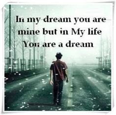 In My Dreams You Are Friend And There Like Said Youd Be Life A Dream Non Existent