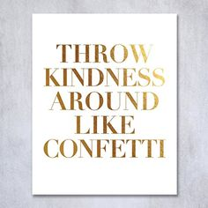 Handmade Throw Kindness Around Like Confetti Gold Foil Decor Wall Art Print Inspirational Quote Metallic Poster 5 inches x 7 inches B8