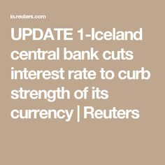 UPDATE 1-Iceland central bank cuts interest rate to curb strength of its currency | Reuters