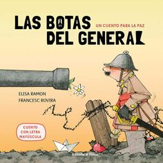 "Elisa Ramón / Francesc Rovira. ""Las botas del general. Un cuento para la paz"". Editorial El Pirata (també en català) Tapas, All Locations, Ramones, Conte, Ecards, Barcelona, Memes, Editorial, Products"