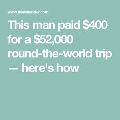 This man paid $400 for a $52,000 round-the-world trip — here's how