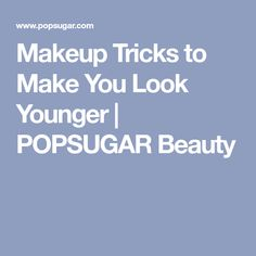 Makeup Tricks to Make You Look Younger | POPSUGAR Beauty