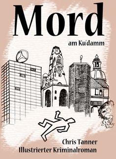 "Buchcover. ""Mord am Ku'damm"". Illustrierter Kriminalroman. / Book cover. ""Murder on the Kurfürstendamm"". Illustrated detective novel. www.gutenachtgeschichten24.com"