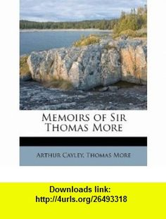 Memoirs of Sir Thomas More (9781179200743) Arthur Cayley, Thomas More , ISBN-10: 1179200748  , ISBN-13: 978-1179200743 ,  , tutorials , pdf , ebook , torrent , downloads , rapidshare , filesonic , hotfile , megaupload , fileserve