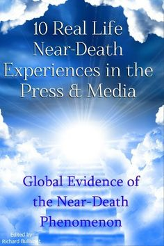 10 Real Life Near-Death Experiences in the Press & Media: Global Evidence of the Near-Death (NDE) Phenomenon (Help Me Angels) by Richard Bullivant, http://www.amazon.com/dp/B00B2BT9E4/ref=cm_sw_r_pi_dp_oLOrrb1HPZPP0