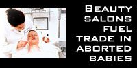 Beauty salons fuel trade in aborted babies