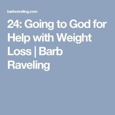 24: Going to God for Help with Weight Loss   Barb Raveling