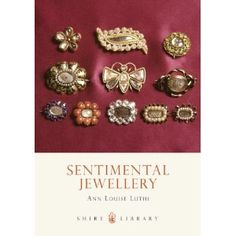 """Sentimental Jewellery by Anne Louise Luthi - Shire, 2004 - 40 pp -  """"GORGEOUS full-color book with amazingly detailed photos. A great history of mourning/sentimental pieces"""""""