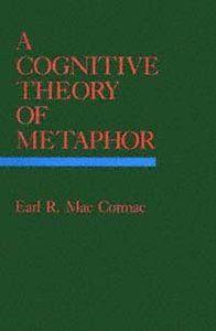 A cognitive theory of metaphor / Earl R. Mac Cormac