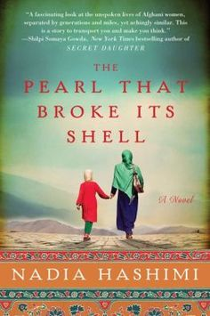 The Pearl That Broke Its Shell by Nadia Hashimi...excellent novel about Afghan women.
