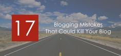Blogging Mistakes That Could Kill Your Blog