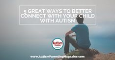5 Great Ways to Better Connect with Your Child with #Autism