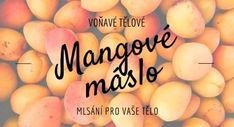 Mangové mlsání pro vaše tělo - voňavé tělové máslo Health Fitness, Cosmetics, Fruit, Diy, Bricolage, Do It Yourself, Fitness, Homemade, Diys