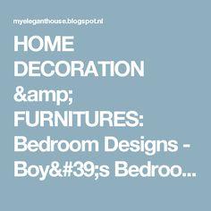 HOME DECORATION & FURNITURES: Bedroom Designs - Boy's Bedroom Decoration Ideas