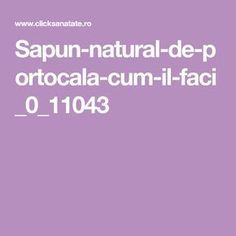 Sapun-natural-de-portocala-cum-il-faci_0_11043 Good To Know, Home Remedies, Medicine, Projects To Try, Soap, Cosmetics, Homemade, Health, Face