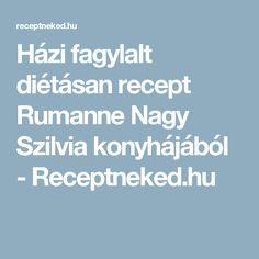 Házi fagylalt diétásan recept Rumanne Nagy Szilvia konyhájából - Receptneked.hu