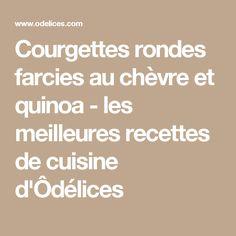 Courgettes rondes farcies au chèvre et quinoa - les meilleures recettes de cuisine d'Ôdélices