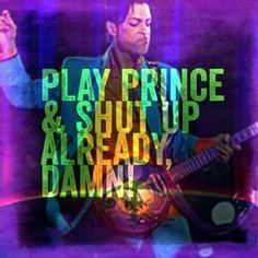 ❤ Play Prince! & shut up already!