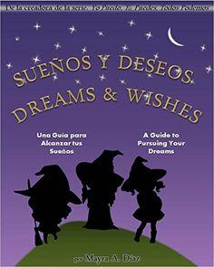 Bilingual: ¡Sueños  y Deseos! Dreams and Wishes! Spanish & English Dual Text: Una Guía para Alcanzar tus Sueños - A Guide to Pursuing Your Dreams (Spanish Edition) by Mayra A Diaz http://www.amazon.com/dp/B01673RESY/ref=cm_sw_r_pi_dp_Q0Fswb1RBDYTN