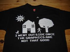 """I Went Outside Once The Graphics Are Not That Good"" t-shirt - LOL!"