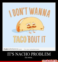 Ah, Tex-Mex puns. Never not funny. The I Don't Wanna Taco 'Bout It t-shirt by Threadless and artist Matt Will keeps 'em coming. Lol, Haha Funny, Funny Stuff, Funny Things, Random Stuff, Funny Shit, Random Things, Funny Laugh, Happy Things
