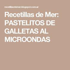Recetillas de Mer: PASTELITOS DE GALLETAS AL MICROONDAS