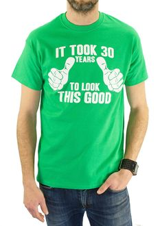 It Took 30 Years To Look This Good T-Shirt 30th Birthday Gift Idea (not this green)