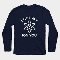 Funny Ion Chemistry Science Pun Joke T-Shirt - great for science, chemistry, biology, physics nerds and geeks