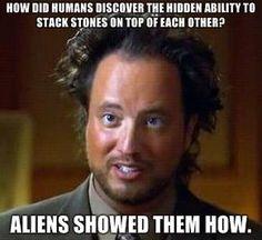 Ancient Aliens Meme                                                                                                                                                      More