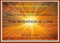 Heart to Soul Talk Series with Charlie the Riverman http://CircleofHearts.CreatingCalmNetwork.com Change-Courage-Clarity: three key words to reflect on. Since 2012--there has been mass conscious CHANGE. The next stage was retrieving the COURAGE from within to deal understand all challenges shown us. Finally we are entering a period of CLARITY. Stepping into our light and co-creating the world we wish. @allayah63 @CreatingCalm Network, Sundays 2pm EST from Princeton, New Jersey…