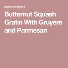 Butternut Squash Gratin With Gruyere and Parmesan