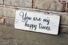 You Are My Happy Times - Custom Painted Sign - http://signsbyandrea.com #customsign #love #valentine #friends #woodsign