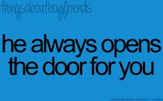 he always opens the door for you... <3 Things about Boyfriends