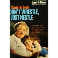 """This is a wonderful book.  I read it years ago and it made a great impression upon my life.  """"Don't Wrestle, Just Nestle"""" by Corrie Ten Boom"""