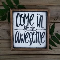 Wood signs - wood sign come in we are awesome modern inspired wood sign framed wall art welcome sign housewarming gift Frames On Wall, Framed Wall Art, Diy Home Decor For Apartments, Metal Tree Wall Art, Wall Wood, Metal Art, Pallet Signs, Barn Signs, Pallet Art