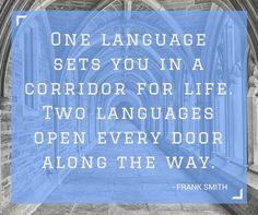 """One language sets you in a corridor for life. Two languages open every door along the way."" - Frank Smith We love this quote - it perfectly sums up the way learning new languages opens up new opportunities. #languages #languagelearning"