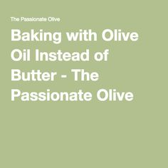 Baking with Olive Oil Instead of Butter - The Passionate Olive