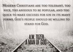 A W Tozer: too tolerant, to anxious to be popular.