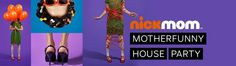 NickMom™ Motherfunny House Party