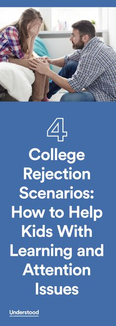 Emotions can run high for all kids who are waiting to find out if they got into their college of choice. No child wants to get rejected. But if that happens, the situation can be extra stressful for kids with learning and attention issues.