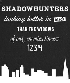 Shadowhunters: Looking better in black than the widow of our enemies since 1234