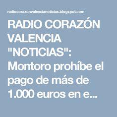 """RADIO CORAZÓN VALENCIA  """"NOTICIAS"""": Montoro prohíbe el pago de más de 1.000 euros en e..."""