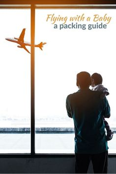 Flying with a baby- a packing guide for parents whether this is your first flight or not.: