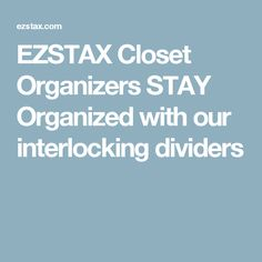 EZSTAX Closet Organizers STAY Organized with our interlocking dividers