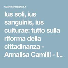 Ius soli, ius sanguinis, ius culturae: tutto sulla riforma della cittadinanza - Annalisa Camilli - Internazionale