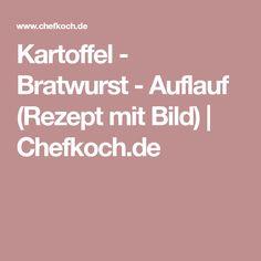 Kartoffel - Bratwurst - Auflauf (Rezept mit Bild) | Chefkoch.de