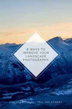 How to improve your landscape photography - 8 tips to make you a better landscape photographer - Tonje Lilleås Best Landscape Photographers, Shooting In Raw, Your Sky, Exposure Compensation, Multiple Exposure, Before Sunset, Top Of The World, To Loose, Morning Light