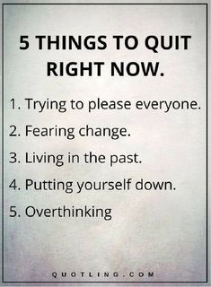Quotes, Motivation, Inspiration: Life Lessons - 5 THINGS TO QUIT RIGHT NOW: Trying to please everyone. Living in the past. Putting yourself down. Life Lesson Quotes, Life Quotes Love, Life Lessons, Quotes To Live By, Life Tips, True Quotes About Life, Quotes About Caring, Quotes About Goals, Simple Life Quotes